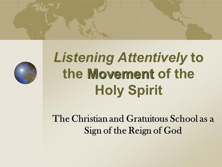 Movement Listening Attentively to the Movement of the Holy Spirit The Christian and Gratuitous School as a Sign of the Reign of God.