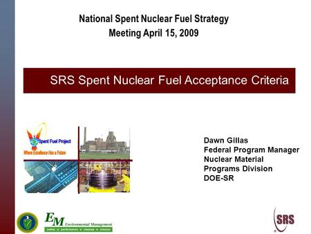 National Spent Nuclear Fuel Strategy Meeting April 15, 2009 Dawn Gillas Federal Program Manager Nuclear Material Programs Division DOE-SR SRS Spent Nuclear.