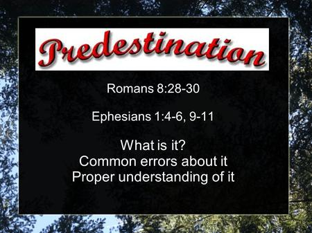Romans 8:28-30 Ephesians 1:4-6, 9-11 What is it? Common errors about it Proper understanding of it.