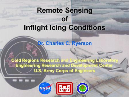 Remote Sensing of Inflight Icing Conditions Dr. Charles C. Ryerson Cold Regions Research and Engineering Laboratory Engineering Research and Development.