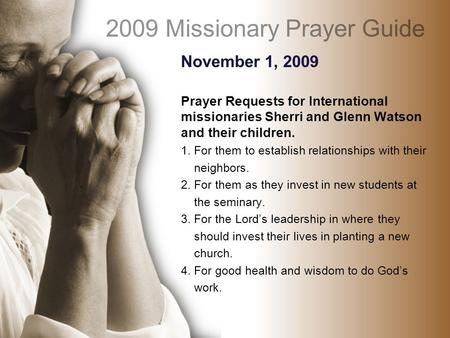 November 1, 2009 Prayer Requests for International missionaries Sherri and Glenn Watson and their children. 1. For them to establish relationships with.