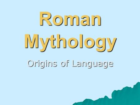 Roman Mythology Origins of Language. What is a MYTH?  A myth is a story, created by a whole people or society over time, that explains some of the wisdom.