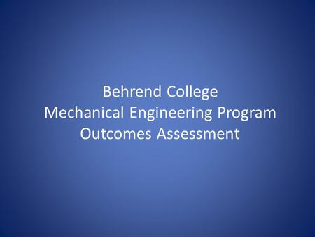Behrend College Mechanical Engineering Program Outcomes Assessment.