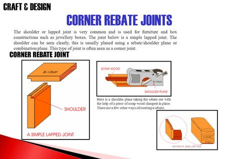 CRAFT & DESIGN CORNER REBATE JOINTS CORNER REBATE JOINT The shoulder or lapped joint is very common and is used for furniture and box constructions such.