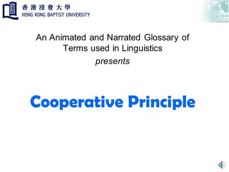 Cooperative Principle An Animated and Narrated Glossary of Terms used in Linguistics presents.