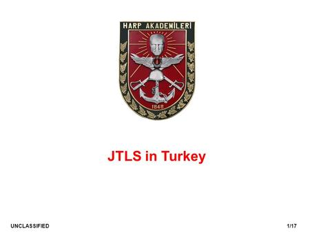 1/17UNCLASSIFIED JTLS in Turkey. 2/17UNCLASSIFIED *Introduction to Atatürk Wargaming and Convention Center *Transformation of JDDETC into MJWC *What We.