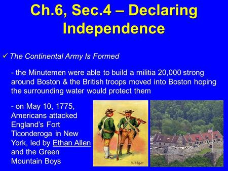 Ch.6, Sec.4 – Declaring Independence The Continental Army Is Formed The Continental Army Is Formed - the Minutemen were able to build a militia 20,000.