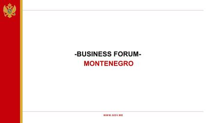 -BUSINESS FORUM- MONTENEGRO WWW.GOV.ME. PROJECTED REAL GROWTH IN 2015 PROJECTED AVERAGE ANNUAL ECONOMIC GROWTH UNTIL 2018 3,5%3,8% MACROECONOMIC INDICATORS.