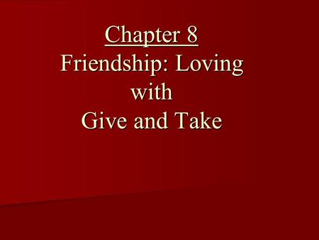 "Chapter 8 Friendship: Loving with Give and Take. Section One: ""The Goodness of Friendship"" (Pages 143—146) 1. Did Jesus have friends? Give two examples."