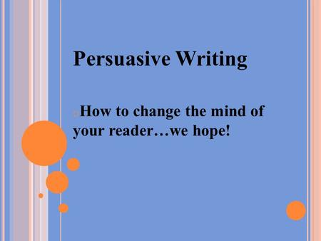 Persuasive Writing oHoHow to change the mind of your reader…we hope!