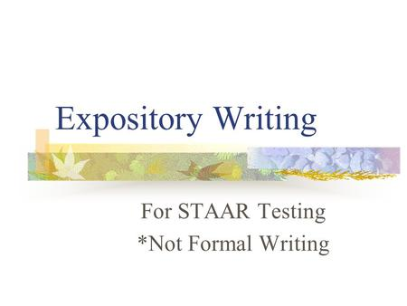 Expository Writing For STAAR Testing *Not Formal Writing.