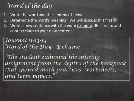 "Journal 11-13-14 Word of the Day - Exhume ""The student exhumed the missing assignment from the depths of the backpack that spewed math practices, worksheets,"