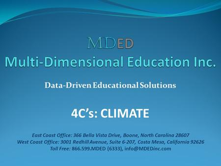 Data-Driven Educational Solutions 4C's: CLIMATE East Coast Office: 366 Bella Vista Drive, Boone, North Carolina 28607 West Coast Office: 3001 Redhill Avenue,