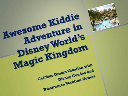 A w e s o m e K i d d i e A d v e n t u r e i n D i s n e y W o r l d ' s M a g i c K i n g d o m Get Your Dream Vacation with Disney Condos and Kissimmee.
