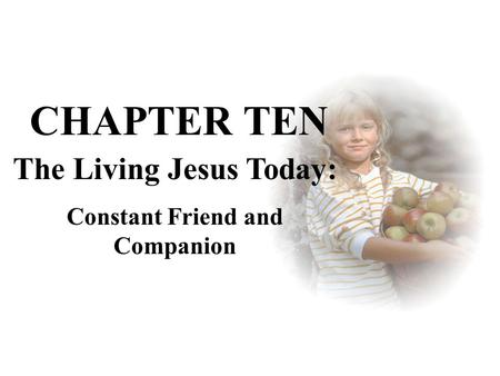 The Living Jesus Today: Constant Friend and Companion CHAPTER TEN.