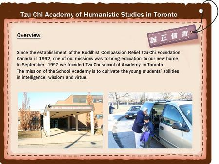 Tzu Chi Academy of Humanistic Studies in Toronto Overview Since the establishment of the Buddhist Compassion Relief Tzu-Chi Foundation Canada in 1992,