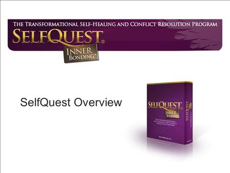 SelfQuest Overview. How SelfQuest® Works SQ self-heals the root cause… Addiction Anxiety Depression Failed Relationships Self Abandonment Shame.