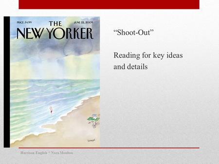 """Shoot-Out"" Reading for key ideas and details Harrison English * Nora Moulton."