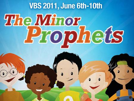 "VBS 2011 Songs. THE BOOK OF THE TWELVE ""Connecting The Dots"" The Minor Prophets are arranged thematically. Introduction: God Demands Faithfulness (Hosea)"