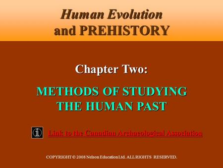 COPYRIGHT © 2008 Nelson Education Ltd. ALL RIGHTS RESERVED. Human Evolution and PREHISTORY Link to the Canadian Archaeological Association Link to the.