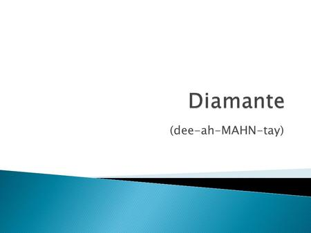 "(dee-ah-MAHN-tay).  The word is derived from the French word""diamant"" which means diamond.  This is a seven-line formula poem written in the shape of."