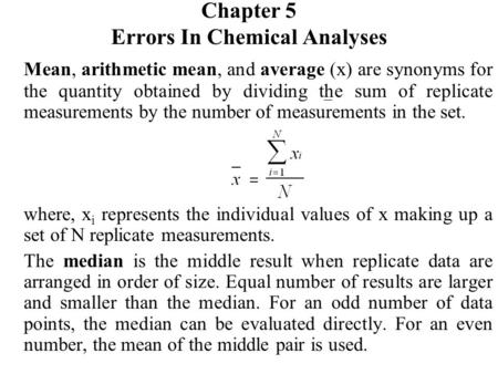 Chapter 5 Errors In Chemical Analyses Mean, arithmetic mean, and average (x) are synonyms for the quantity obtained by dividing the sum of replicate measurements.