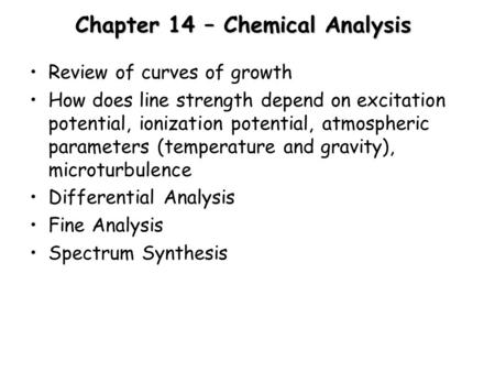 Chapter 14 – Chemical Analysis Review of curves of growth How does line strength depend on excitation potential, ionization potential, atmospheric parameters.