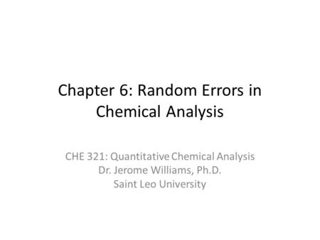 Chapter 6: Random Errors in Chemical Analysis CHE 321: Quantitative Chemical Analysis Dr. Jerome Williams, Ph.D. Saint Leo University.