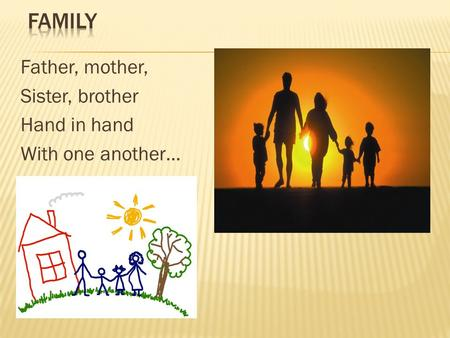 Father, mother, Sister, brother Hand in hand With one another…
