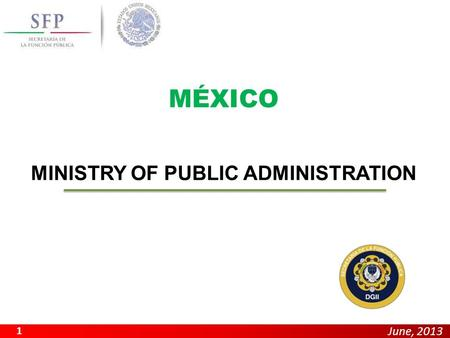 June, 2013 MINISTRY OF PUBLIC ADMINISTRATION 1 MÉXICO.