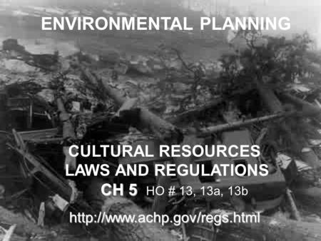 1 ENVIRONMENTAL PLANNING CULTURAL RESOURCES LAWS AND REGULATIONS CH 5 CH 5 HO # 13, 13a, 13b