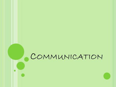 C OMMUNICATION. C OMMUNICATION S TYLES : 1. There is no right or wrong communication style. 2. Important to know your communication style, but MOST IMPORTANT.