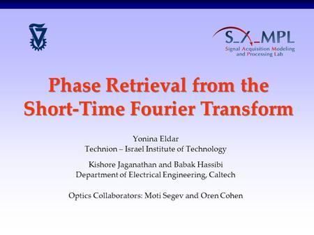 1/20 Phase Retrieval from the Short-Time Fourier Transform Yonina Eldar Technion – Israel Institute of Technology Kishore Jaganathan and Babak Hassibi.