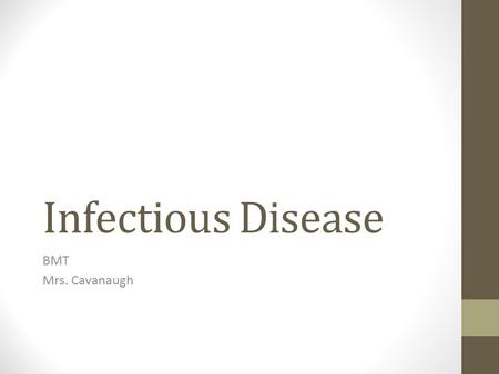 Infectious Disease BMT Mrs. Cavanaugh. Disease Condition that impairs normal tissue function. Examples include: Cystic Fibrosis Atherosclerosis measles.