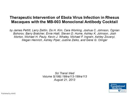 Therapeutic Intervention of Ebola Virus Infection in Rhesus Macaques with the MB-003 Monoclonal Antibody Cocktail by James Pettitt, Larry Zeitlin, Do H.