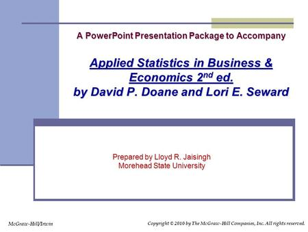 A PowerPoint Presentation Package to Accompany Applied Statistics in Business & Economics 2 nd ed. by David P. Doane and Lori E. Seward Prepared by Lloyd.