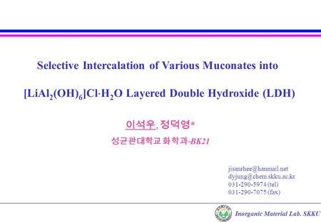 Inorganic Material Lab. SKKU Selective Intercalation of Various Muconates into [LiAl 2 (OH) 6 ]Cl  H 2 O Layered Double Hydroxide (LDH)