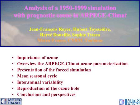 Analysis of a 1950-1999 simulation with prognostic ozone in ARPEGE-Climat Jean-François Royer, Hubert Teysseidre, Hervé Douville, Sophie Tyteca Meteo-France,