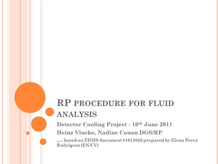 RP PROCEDURE FOR FLUID ANALYSIS Detector Cooling Project - 16 th June 2011 Heinz Vincke, Nadine Conan DGS/RP..... based on EDMS document #1013826 prepared.