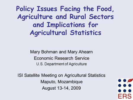 Policy Issues Facing the Food, Agriculture and Rural Sectors and Implications for Agricultural Statistics Mary Bohman and Mary Ahearn Economic Research.