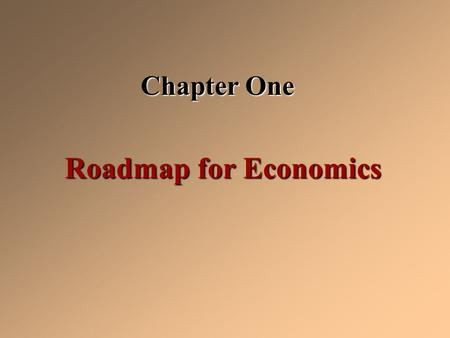 Chapter One Roadmap for Economics. Economics Social science concerned with the efficient use of limited or scarce resources to achieve maximum satisfaction.