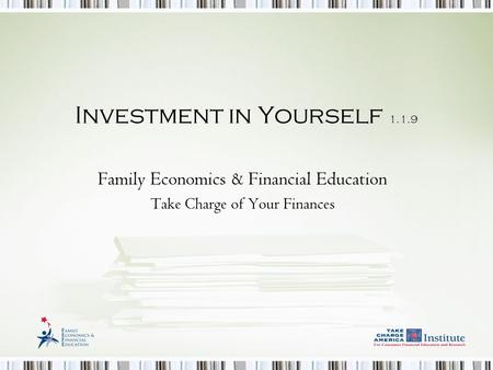 Investment in Yourself 1.1.9 Family Economics & Financial Education Take Charge of Your Finances.
