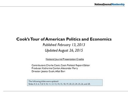 Cook's Tour of American Politics and Economics Published February 13, 2013 Updated August 26, 2015 National Journal Presentation Credits Contributors: