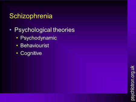 Schizophrenia Psychological theories Psychodynamic Behaviourist Cognitive psychlotron.org.uk.