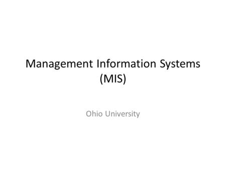 Management Information Systems (MIS) Ohio University.