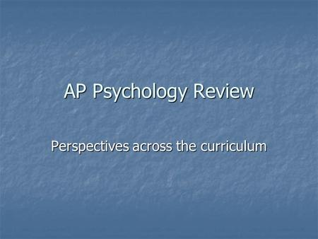 AP Psychology Review Perspectives across the curriculum.