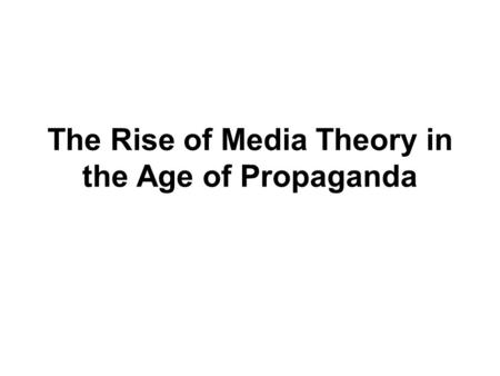 The Rise of Media Theory in the Age of Propaganda