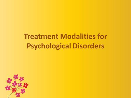 Treatment Modalities for Psychological Disorders.