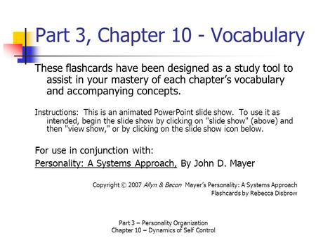 Part 3 – Personality Organization Chapter 10 – Dynamics of Self Control Part 3, Chapter 10 - Vocabulary These flashcards have been designed as a study.