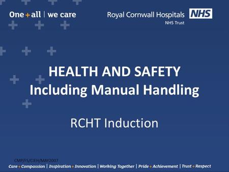 HEALTH AND SAFETY Including Manual Handling RCHT Induction CMP/FS/CIEH/MAY2007.